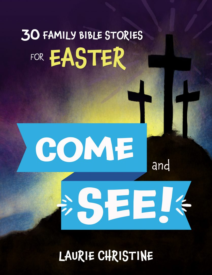 Come and See! 30 Family Bible Stories for Easter