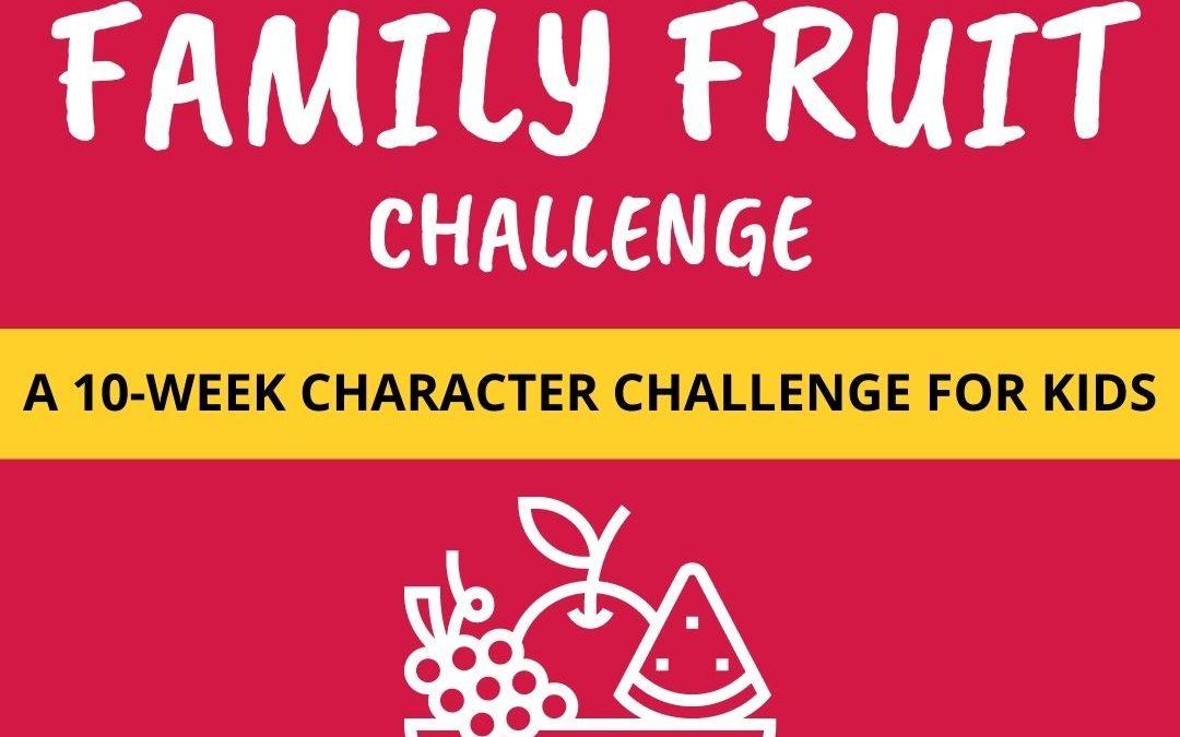 Family Fruit Challenge – The Fruit of the Spirit – Week 1